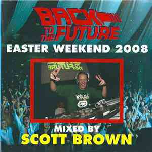 Scott Brown - Back To The Future - Easter Weekend 2008 album