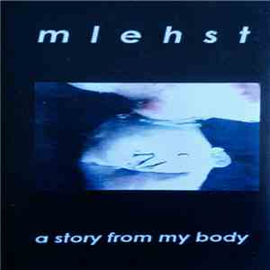 Mlehst - A Story From My Body album