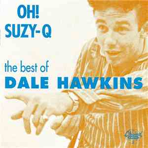 Dale Hawkins - Oh! Suzy-Q - The Best Of Dale Hawkins album