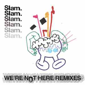 Slam - We're Not Here (Remixes) album