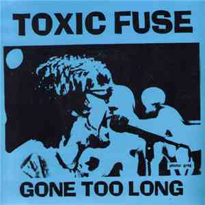 Toxic Fuse - Gone Too Long album